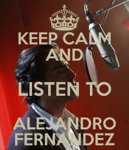 keep-calm-and-listen-to-alejandro-fernandez-1